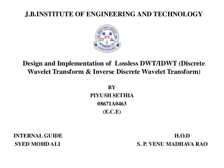 J.B.INSTITUTE OF ENGINEERING AND TECHNOLOGY  Design and Implementation of Lossless DWT/IDWT (Discrete   Wavelet Transform ...