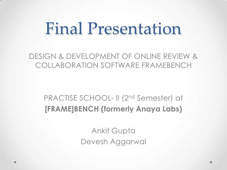 Final PresentationDESIGN & DEVELOPMENT OF ONLINE REVIEW & COLLABORATION SOFTWARE FRAMEBENCH   PRACTISE SCHOOL- II (2nd Sem...