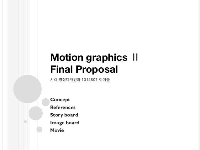 Motion graphics ⅡFinal Proposal시각.영상디자인과 1012807 이예송ConceptReferencesStory boardImage boardMovie