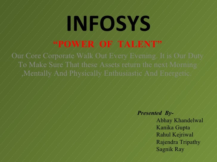 "INFOSYS             ""POWER OF TALENT"" Our Core Corporate Walk Out Every Evening. It is Our Duty  To Make Sure That these A..."