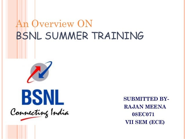 An Overview ON BSNL SUMMER TRAINING SUBMITTED BY- RAJAN MEENA 08EC071 VII SEM (ECE)