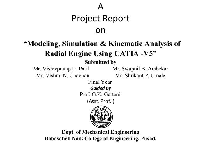 "A Project Report on ""Modeling, Simulation & Kinematic Analysis of Radial Engine Using CATIA -V5"" Submitted by Mr. Vishwpra..."