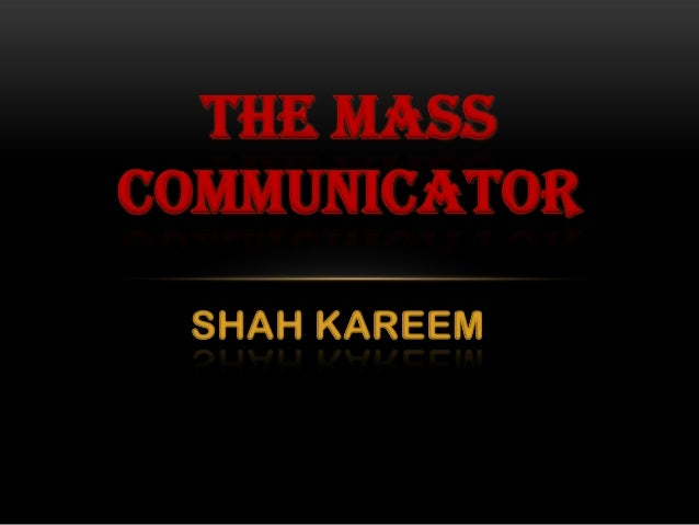Shah Kareem: The mass communicator
