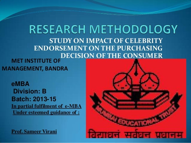 STUDY ON IMPACT OF CELEBRITY ENDORSEMENT ON THE PURCHASING DECISION OF THE CONSUMER MET INSTITUTE OF MANAGEMENT, BANDRA eM...