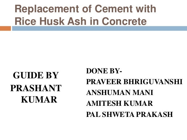 rice husk ash concrete thesis Unprocessed rice husk ash as a partial replacement of cement for low-cost concrete by thesis supervisor a read by.