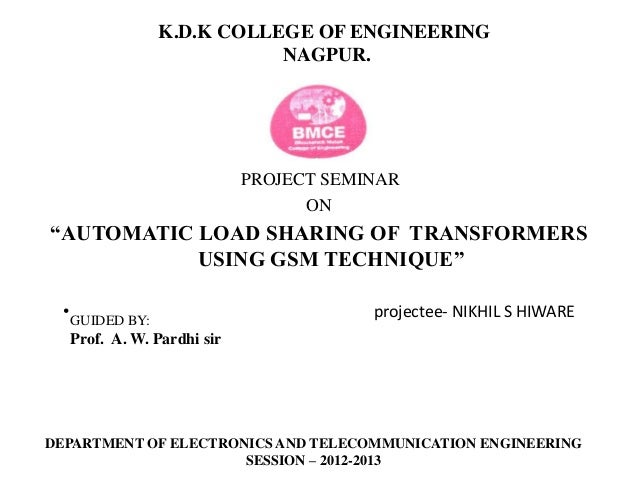 """K.D.K COLLEGE OF ENGINEERING NAGPUR. PROJECT SEMINAR ON """"AUTOMATIC LOAD SHARING OF TRANSFORMERS USING GSM TECHNIQUE"""" • pro..."""