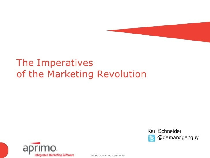 The Imperatives of the Marketing Revolution<br />Karl Schneider<br />       @demandgenguy<br />
