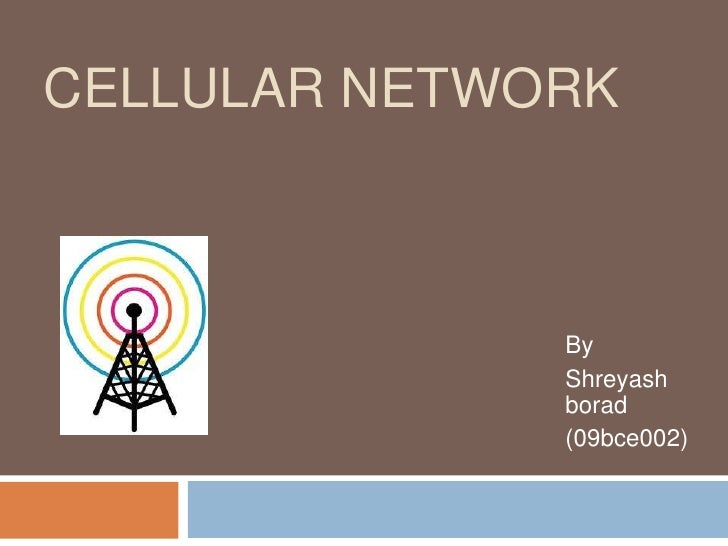CELLULAR NETWORK              By              Shreyash              borad              (09bce002)