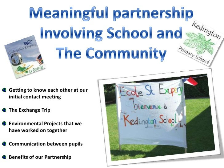 Meaningful partnership<br />Involving School and<br />The Community<br />Getting to know each other at our initial contact...