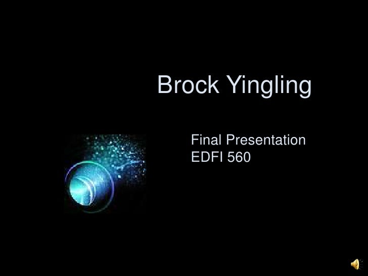 Brock Yingling<br />Final Presentation<br />EDFI 560 <br />