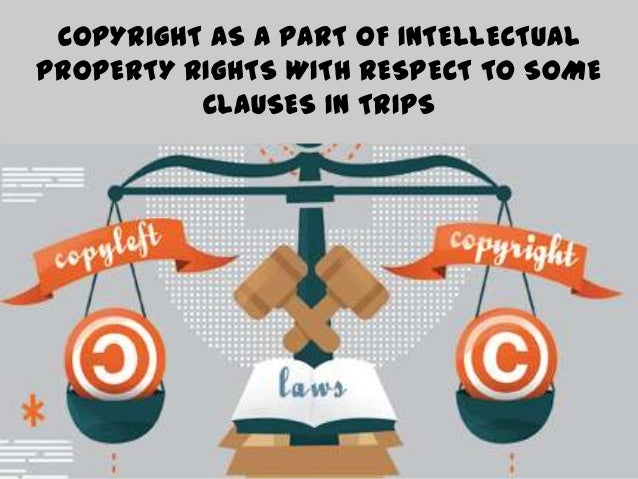 COPYRIGHT AS A PART OF INTELLECTUAL PROPERTY RIGHTS WITH RESPECT TO SOME CLAUSES IN TRIPS