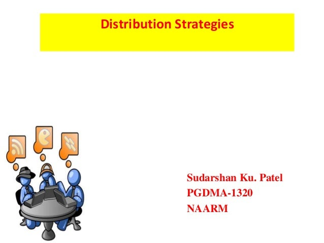 Distribution Strategies Sudarshan Ku. Patel PGDMA-1320 NAARM