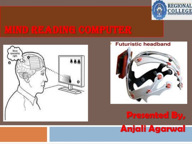 MIND READING COMPUTER  Presented By, Anjali Agarwal
