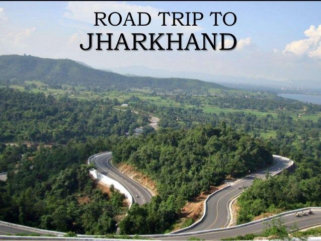 ROAD TRIP TO  JHARKHAND