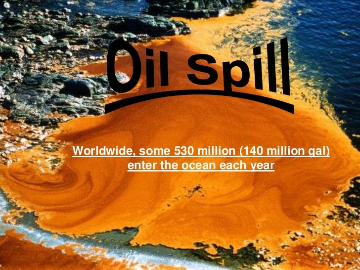 Worldwide, some 530 million (140 million gal)        enter the ocean each year