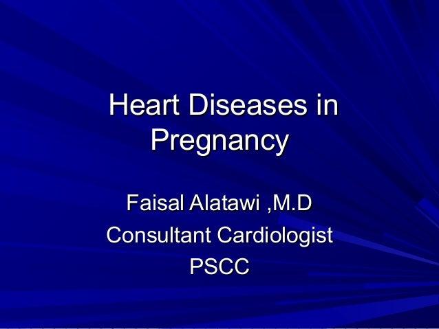 Heart Diseases inHeart Diseases in PregnancyPregnancy Faisal Alatawi ,M.DFaisal Alatawi ,M.D Consultant CardiologistConsul...