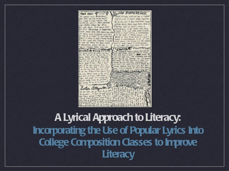 A Lyrical Approach to Literacy: <ul><li>Incorporating the Use of Popular Lyrics Into College Composition Classes to Improv...