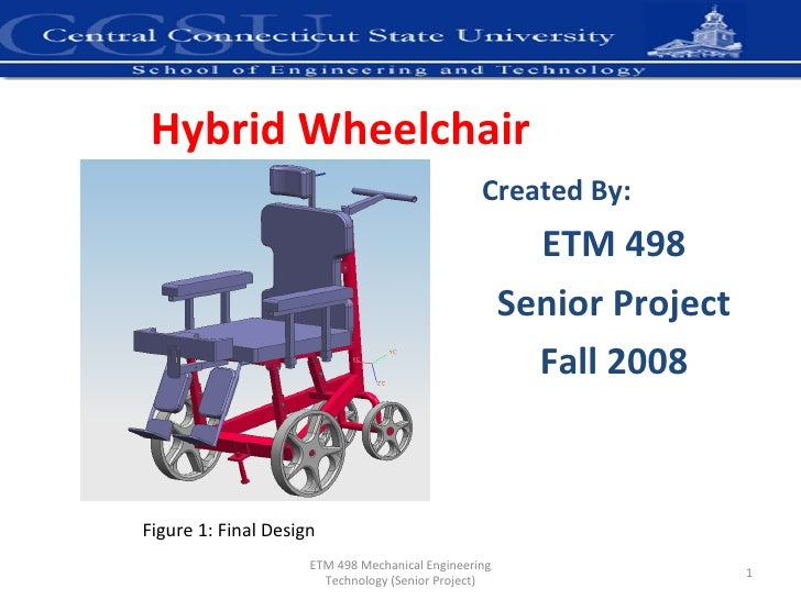 Hybrid Wheelchair Created By: ETM 498 Senior Project Fall 2008 ETM 498 Mechanical Engineering Technology (Senior Project) ...