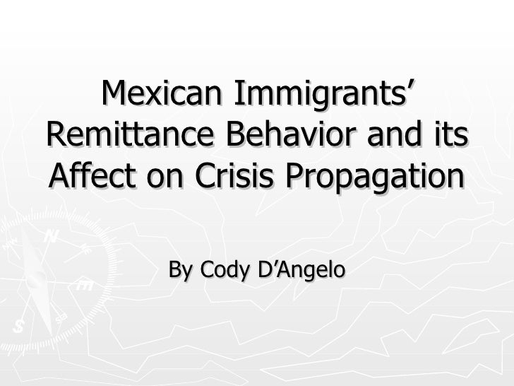 Mexican Immigrants' Remittance Behavior and its Affect on Crisis Propagation By Cody D'Angelo