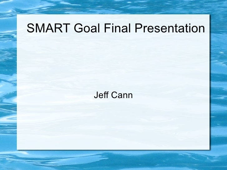 SMART Goal Final Presentation Jeff Cann