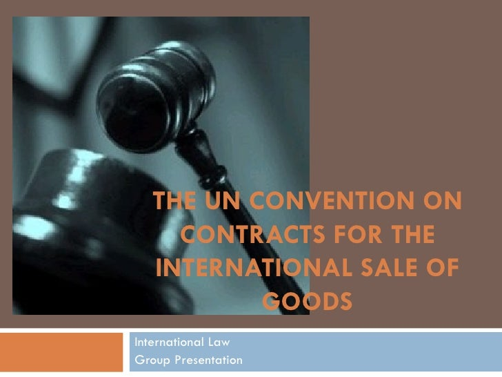 THE UN CONVENTION ON CONTRACTS FOR THE INTERNATIONAL SALE OF GOODS International Law Group Presentation