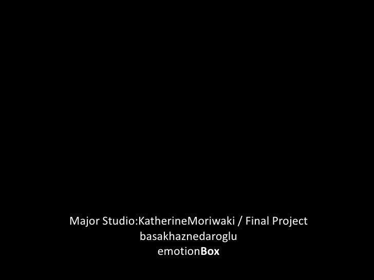 Major Studio:KatherineMoriwaki / Final Project<br />basakhaznedaroglu<br />emotionBox<br />
