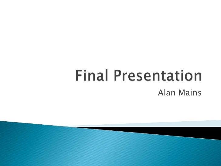 Final Presentation<br />Alan Mains<br />
