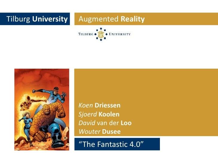 "Tilburg University<br />Augmented Reality<br />KoenDriessen<br />SjoerdKoolen<br />DavidvanderLoo<br />WouterDusee<br />""T..."