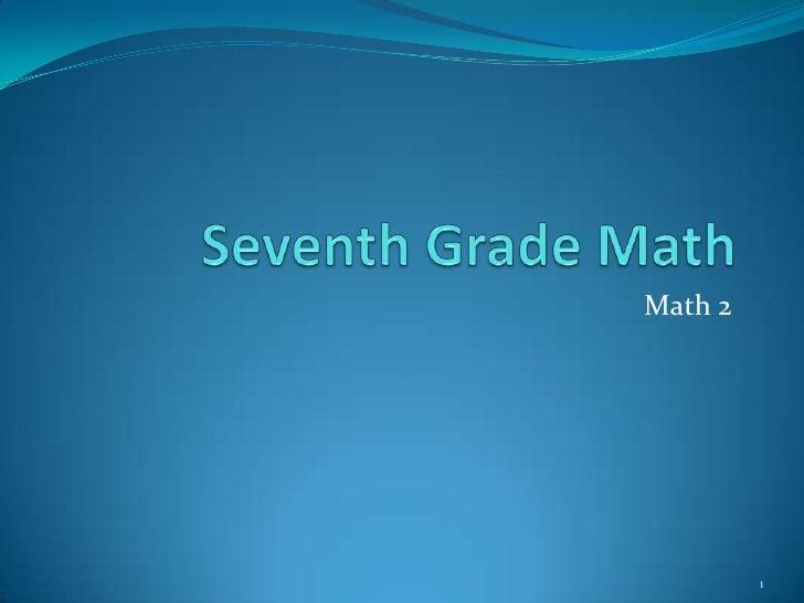 Seventh Grade Math<br />Math 2<br />1<br />