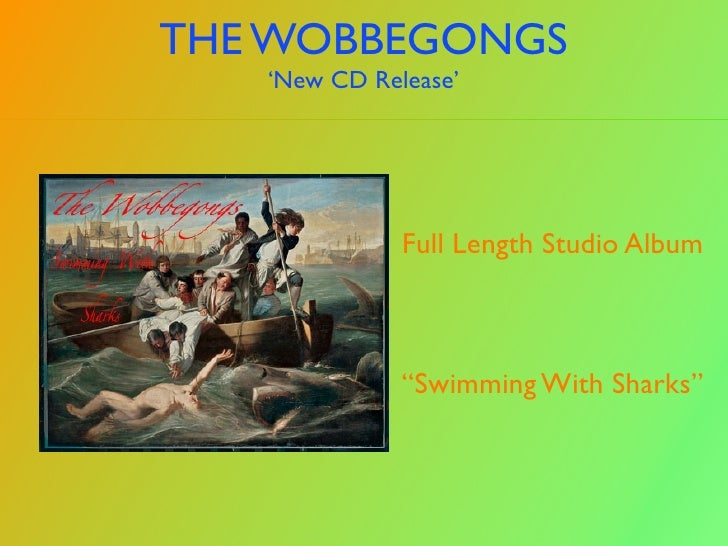 "THE WOBBEGONGS    'New CD Release'                   Full Length Studio Album                  ""Swimming With Sharks"""