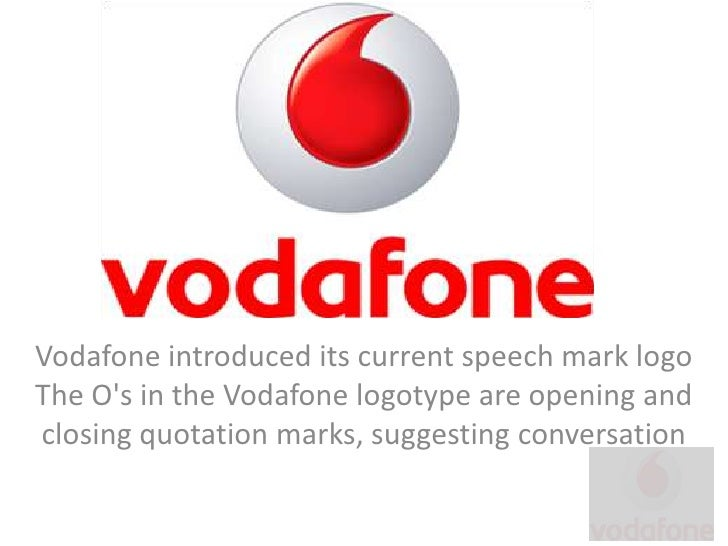 Introduction<br />Vodafone introduced its current speech mark logo The O's in the Vodafone logotype are opening and closin...
