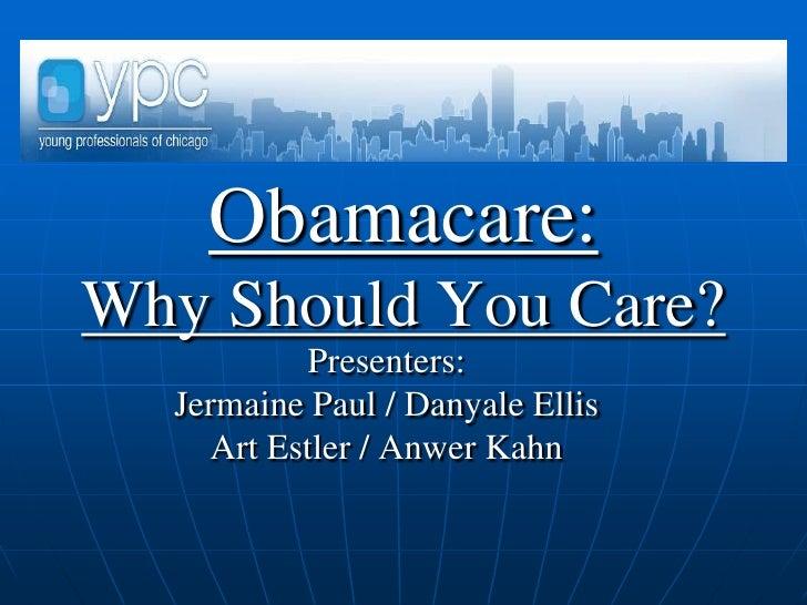 Obamacare:Why Should You Care?<br />Presenters:<br />Jermaine Paul / Danyale Ellis <br />Art Estler / Anwer Kahn<br />