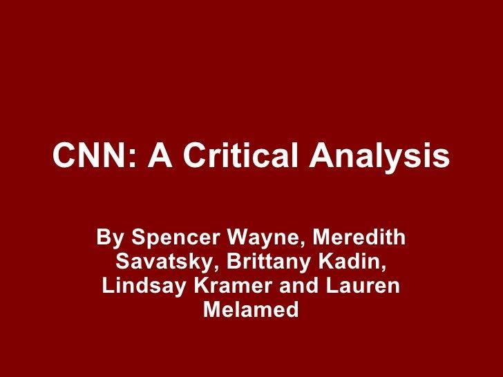 CNN: A Critical Analysis By Spencer Wayne, Meredith Savatsky, Brittany Kadin, Lindsay Kramer and Lauren Melamed