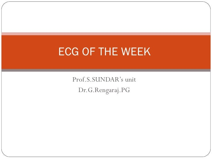 Prof.S.SUNDAR's unit Dr.G.Rengaraj.PG ECG OF THE WEEK