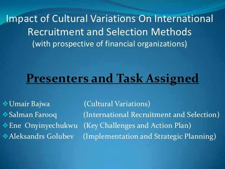 Impact of Cultural Variations On International Recruitment and Selection Methods                                 (with pro...