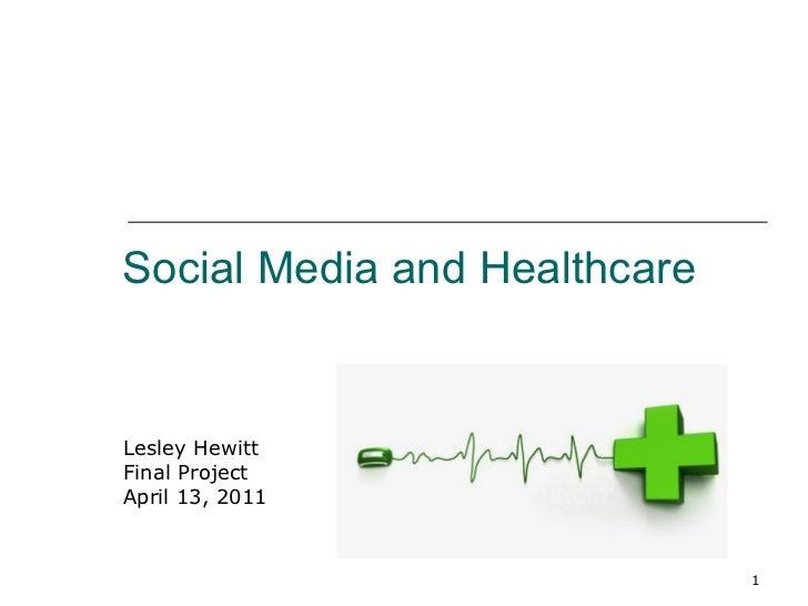 Social Media and Healthcare Lesley Hewitt Final Project April 13, 2011
