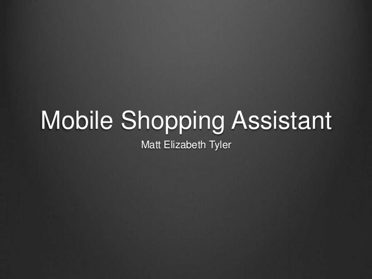 Mobile Shopping Assistant<br />Matt Elizabeth Tyler<br />