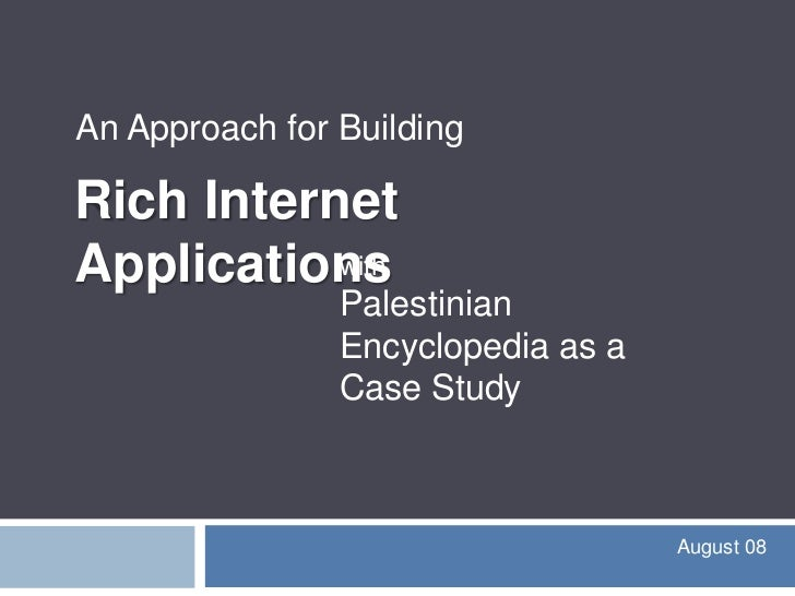 An Approach for Building<br />Rich Internet Applications<br />withPalestinian Encyclopedia as a Case Study<br />August 08...