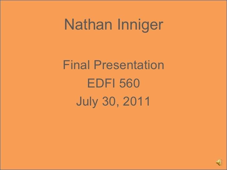 Nathan Inniger Final Presentation EDFI 560 July 30, 2011