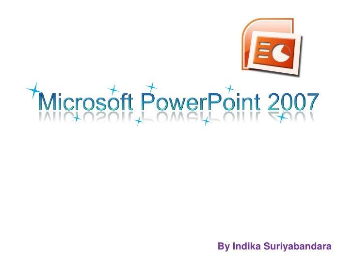 Creating Presentations  using Microsoft Powerpoint - 2007