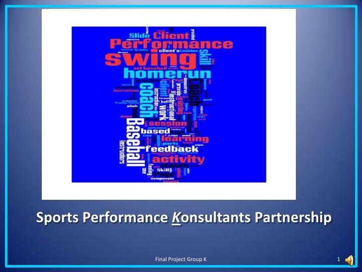 Sports Performance Konsultants Partnership<br />1<br />Final Project Group K <br />
