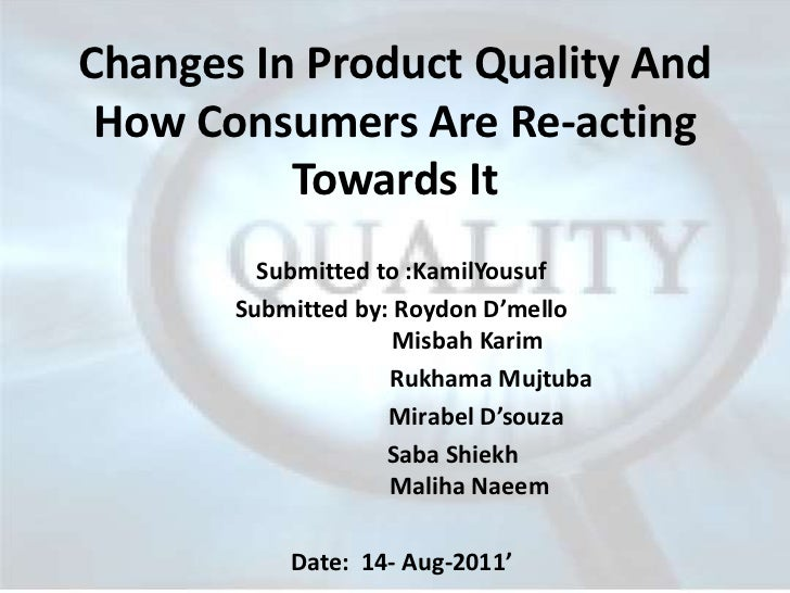 Changes In Product Quality And How Consumers Are Re-acting          Towards It         Submitted to :KamilYousuf       Sub...
