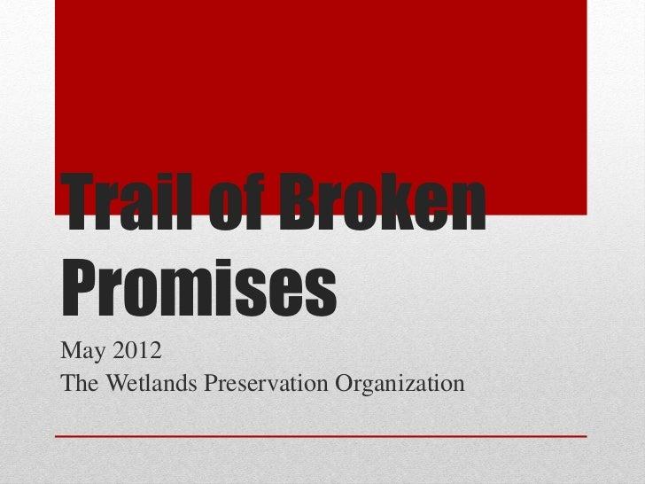 Trail of BrokenPromisesMay 2012The Wetlands Preservation Organization