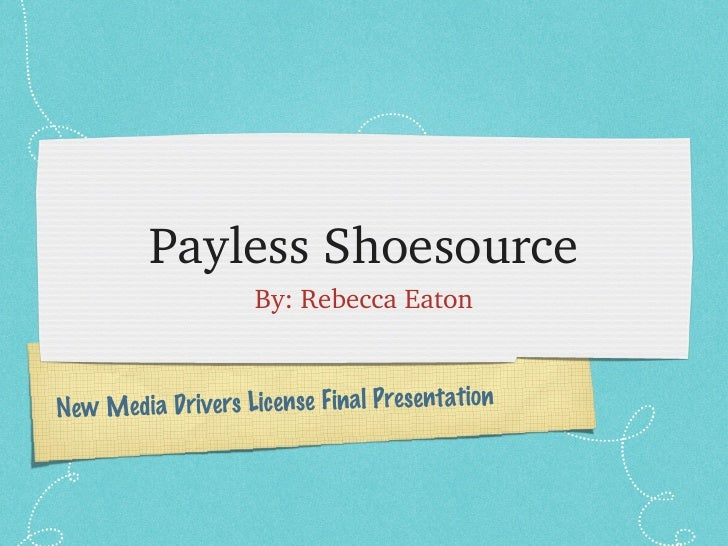 PaylessShoesource                    By:RebeccaEatonNew Med ia Drivers License Final Presentation