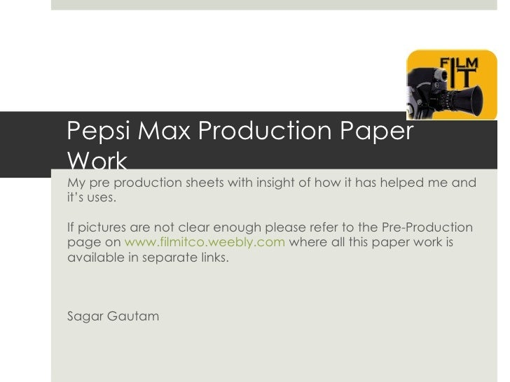 Pepsi Max Production PaperWorkMy pre production sheets with insight of how it has helped me andit's uses.If pictures are n...