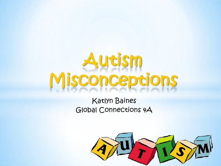 AutismMisconceptions      Katlyn Baines  Global Connections 4A