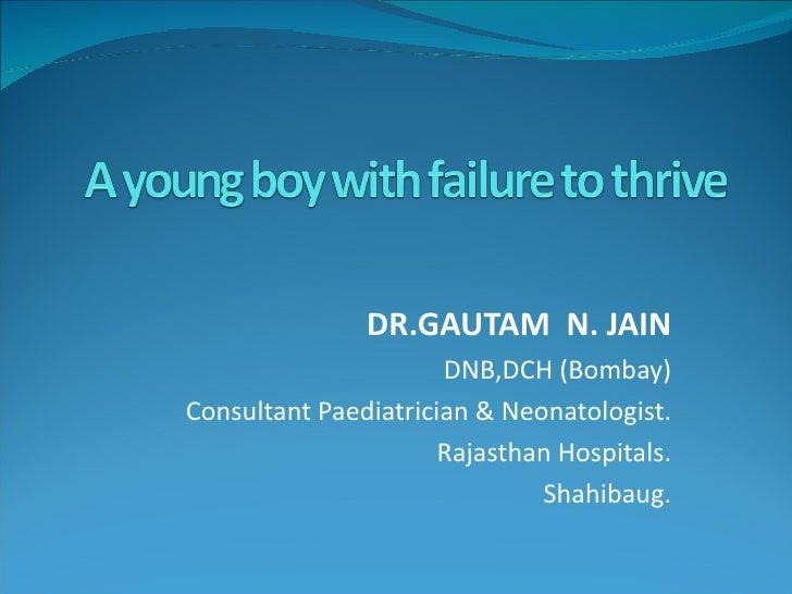 DR.GAUTAM N. JAIN                      DNB,DCH (Bombay)Consultant Paediatrician & Neonatologist.                      Raja...