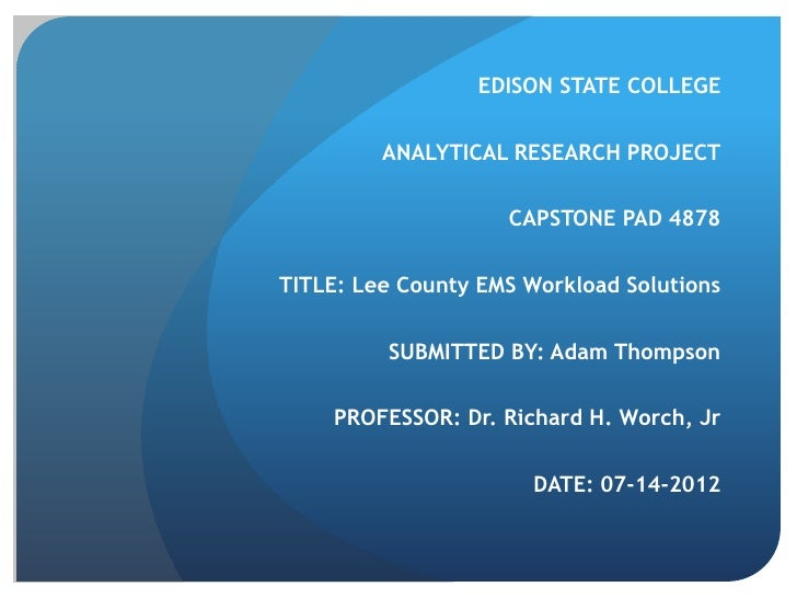 EDISON STATE COLLEGE         ANALYTICAL RESEARCH PROJECT                    CAPSTONE PAD 4878TITLE: Lee County EMS Workloa...