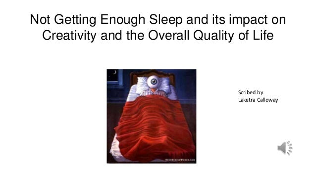 Not Getting Enough Sleep and its impact on Creativity and the Overall Quality of Life                                  Scr...