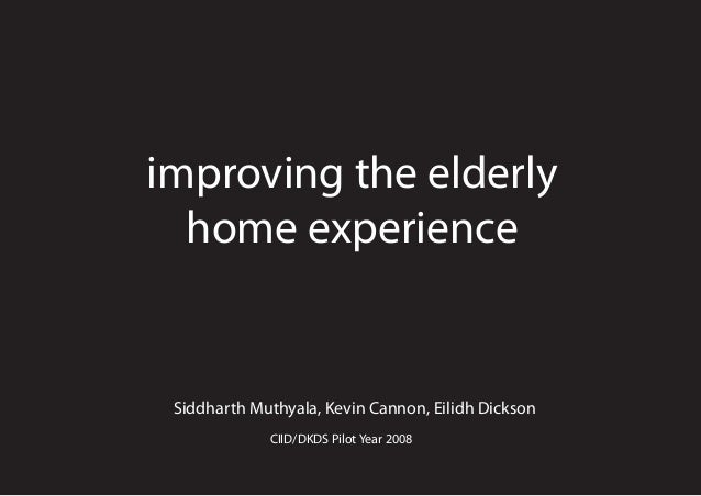 improving the elderly home experience Siddharth Muthyala, Kevin Cannon, Eilidh Dickson CIID/DKDS Pilot Year 2008